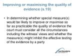 improving or maximising the quality of evidence s 19
