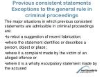 previous consistent statements exceptions to the general rule in criminal proceedings