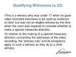 qualifying witnesses s 22