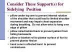 consider these support s for sidelying position46