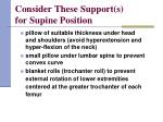 consider these support s for supine position