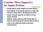 consider these support s for supine position30