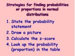 strategies for finding probabilities or proportions in normal distributions