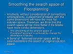 smoothing the search space of floorplanning