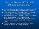 giovanni gabrieli 1555 1612 and the polychoral motet
