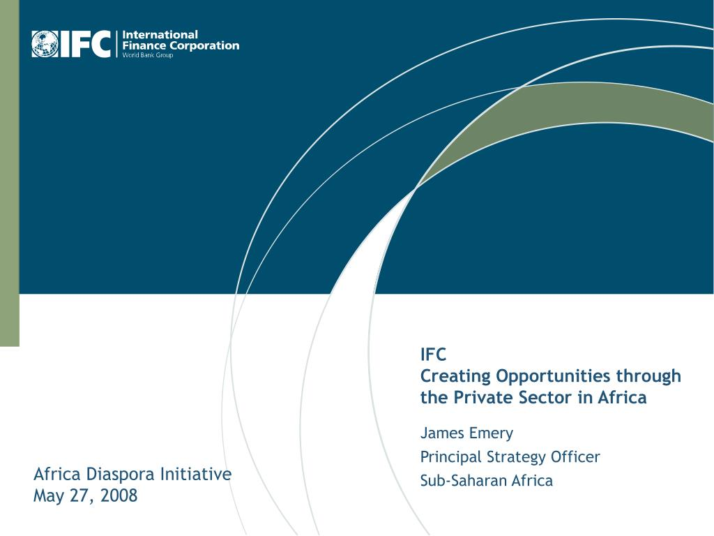 ifc creating opportunities through the private sector in africa l.