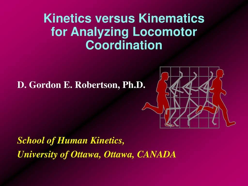 kinetics versus kinematics for analyzing locomotor coordination l.