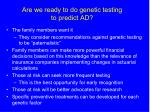 are we ready to do genetic testing to predict ad