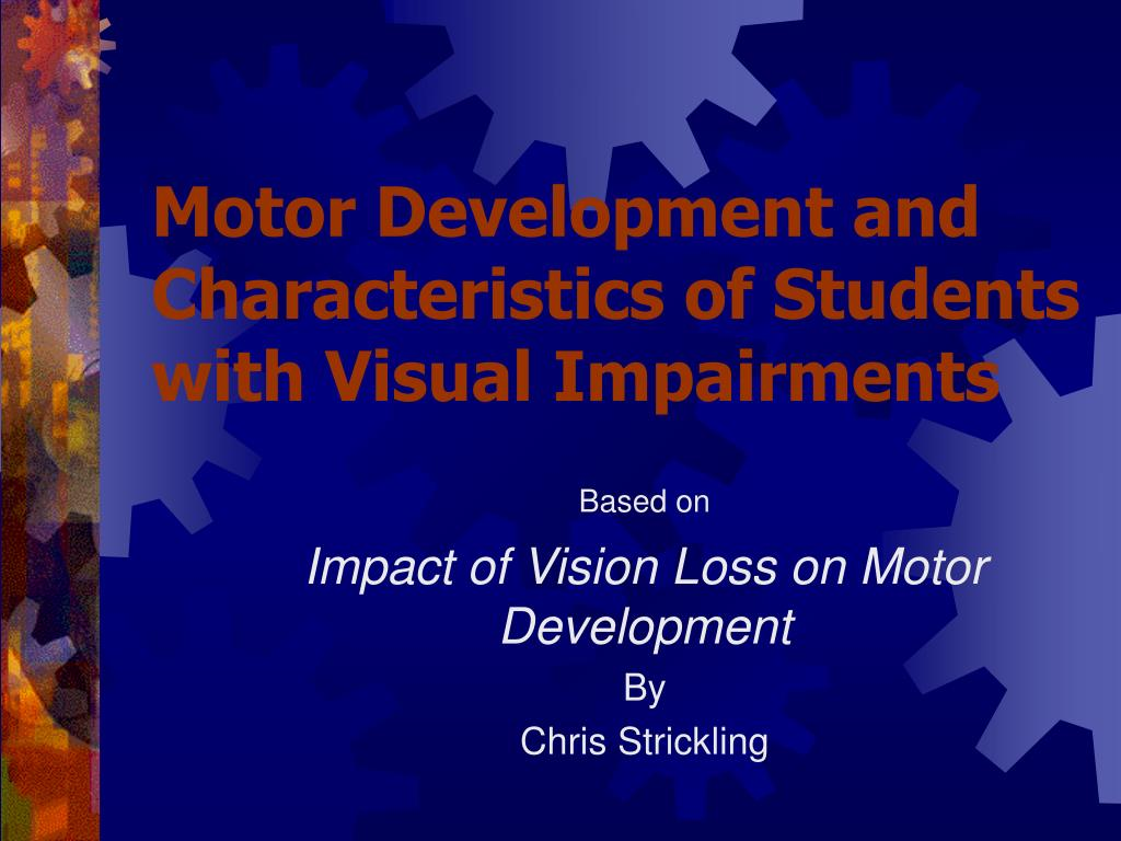 motor development and characteristics of students with visual impairments l.