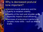 why is decreased postural tone important