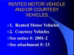 rented motor vehicle and or courtesy vehicles