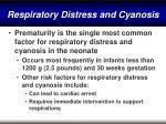 respiratory distress and cyanosis