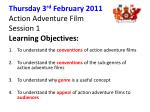 thursday 3 rd february 2011 action adventure film session 1 learning objectives