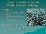 farmworker with multiple symptoms pesticide residue analysis