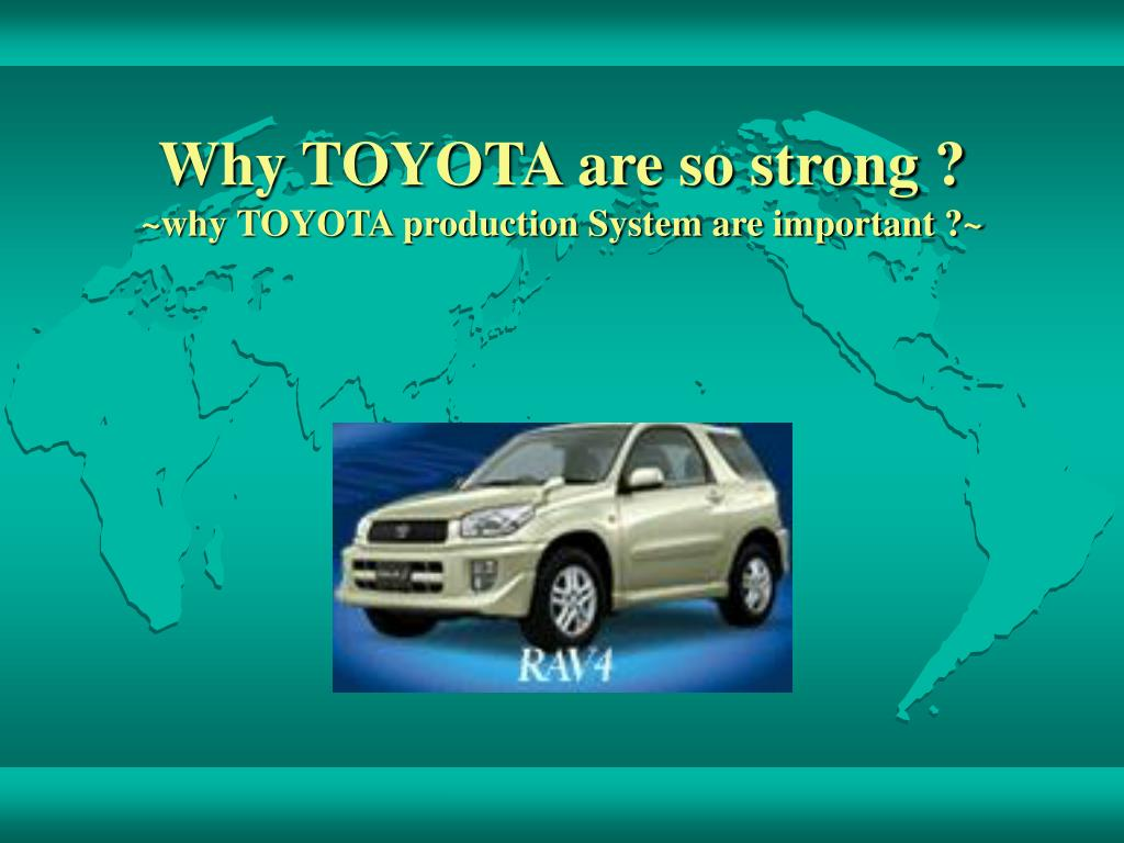 why toyota are so strong why toyota production system are important l.