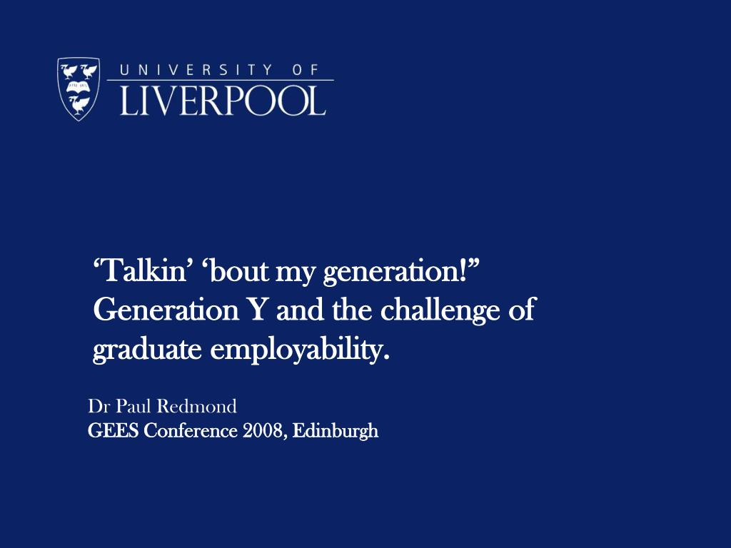 talkin bout my generation generation y and the challenge of graduate employability l.