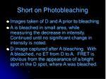 short on photobleaching