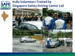india volunteers trained by singapore safety driving center ltd