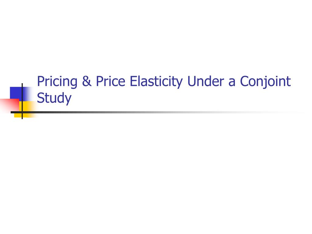 pricing price elasticity under a conjoint study l.