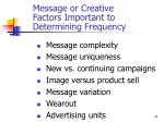 message or creative factors important to determining frequency