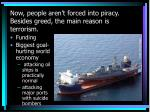 now people aren t forced into piracy besides greed the main reason is terrorism