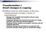 transformation small changes in copying