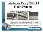 interfaces easily with all floor systems11