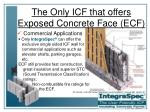 the only icf that offers exposed concrete face ecf