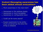 instant messaging awareness has been added almost everywhere