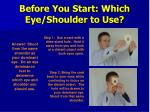 before you start which eye shoulder to use