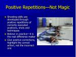positive repetitions not magic