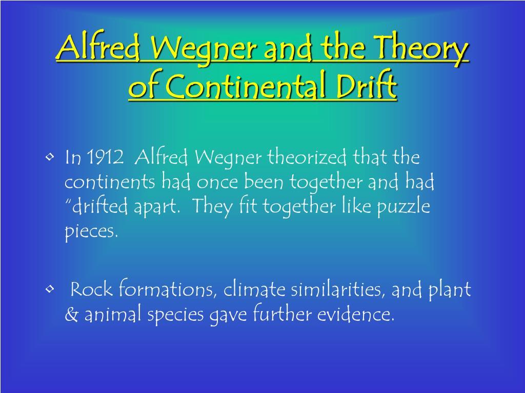 alfred wegner and continental drift essay Alfred wegener ideas about continental drift alfred wegener played  continental drift theory the essay aims to  i don't think wegner had.