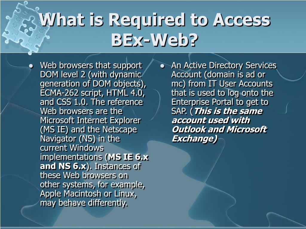 Web browsers that support DOM level 2 (with dynamic generation of DOM objects), ECMA-262 script, HTML 4.0, and CSS 1.0. The reference Web browsers are the Microsoft Internet Explorer (MS IE) and the Netscape Navigator (NS) in the current Windows implementations (