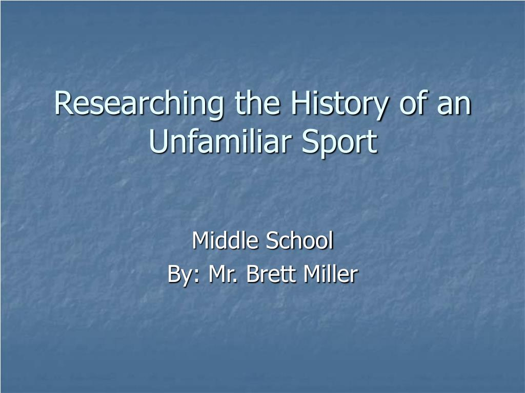researching the history of an unfamiliar sport l.