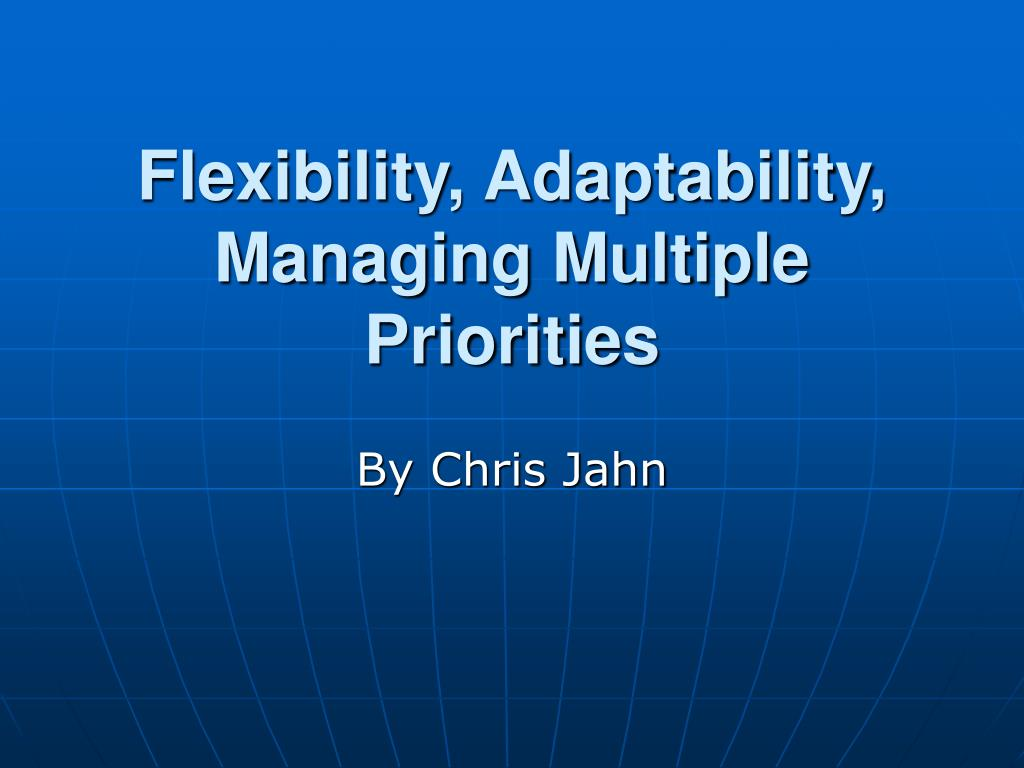 flexibility adaptability managing multiple priorities l.