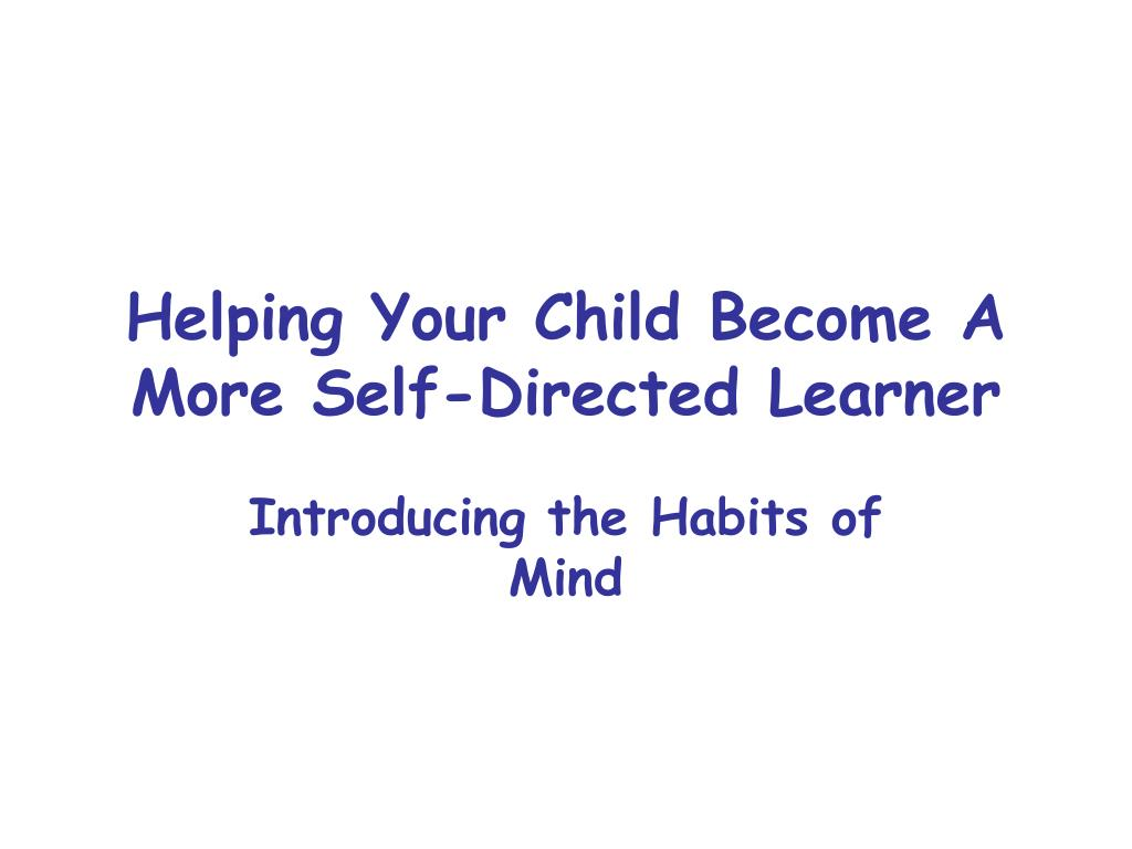 helping your child become a more self directed learner l.
