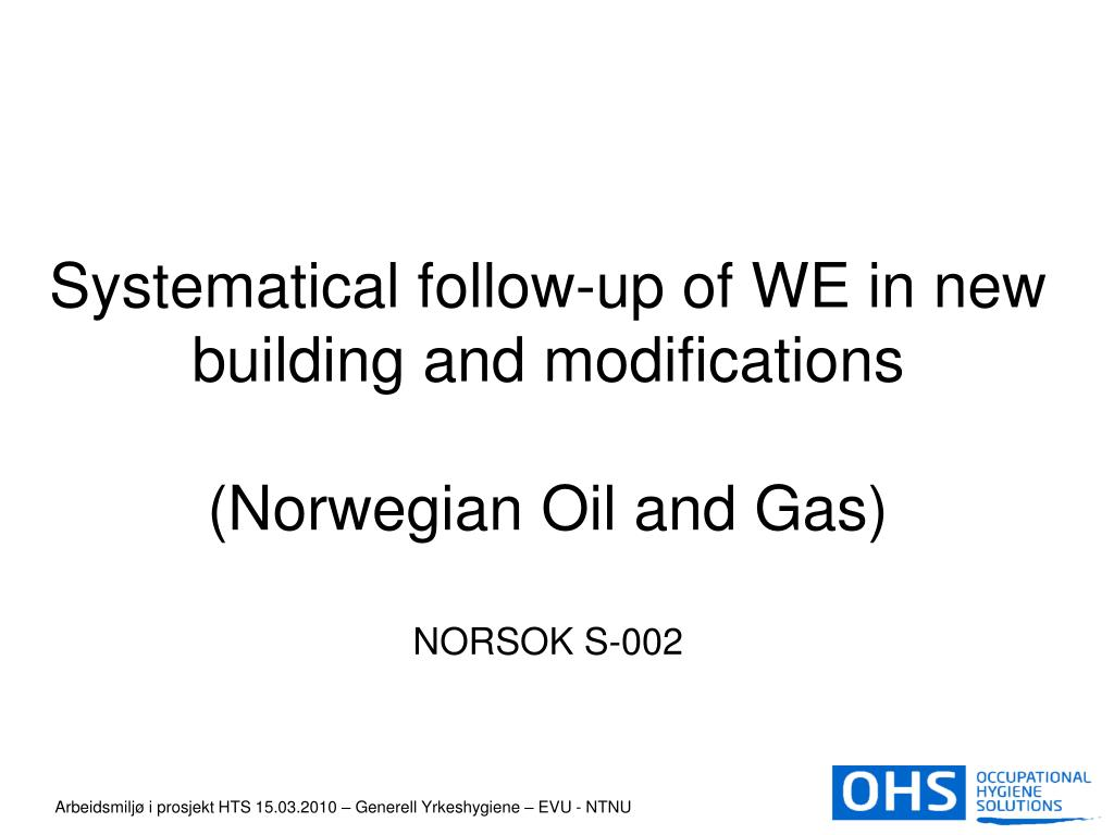 systematical follow up of we in new building and modifications norwegian oil and gas norsok s 002 l.