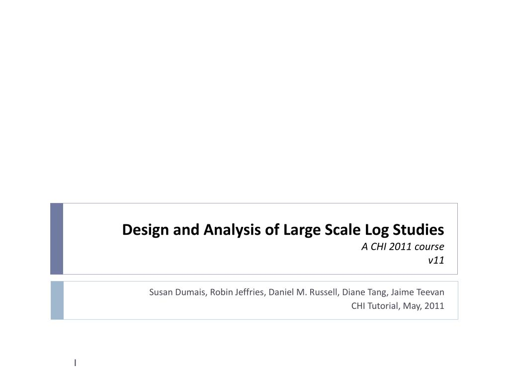 design and analysis of large scale log studies a chi 2011 course v11 l.