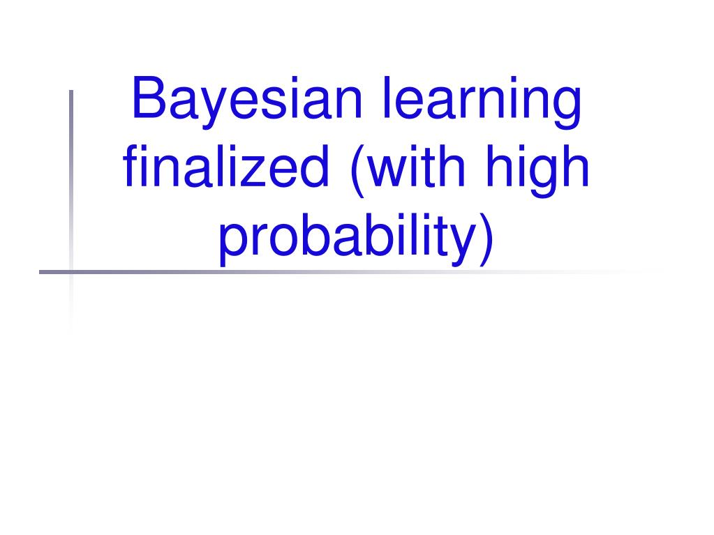 bayesian learning finalized with high probability l.