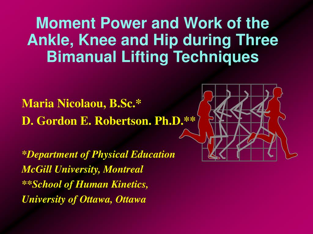 moment power and work of the ankle knee and hip during three bimanual lifting techniques l.