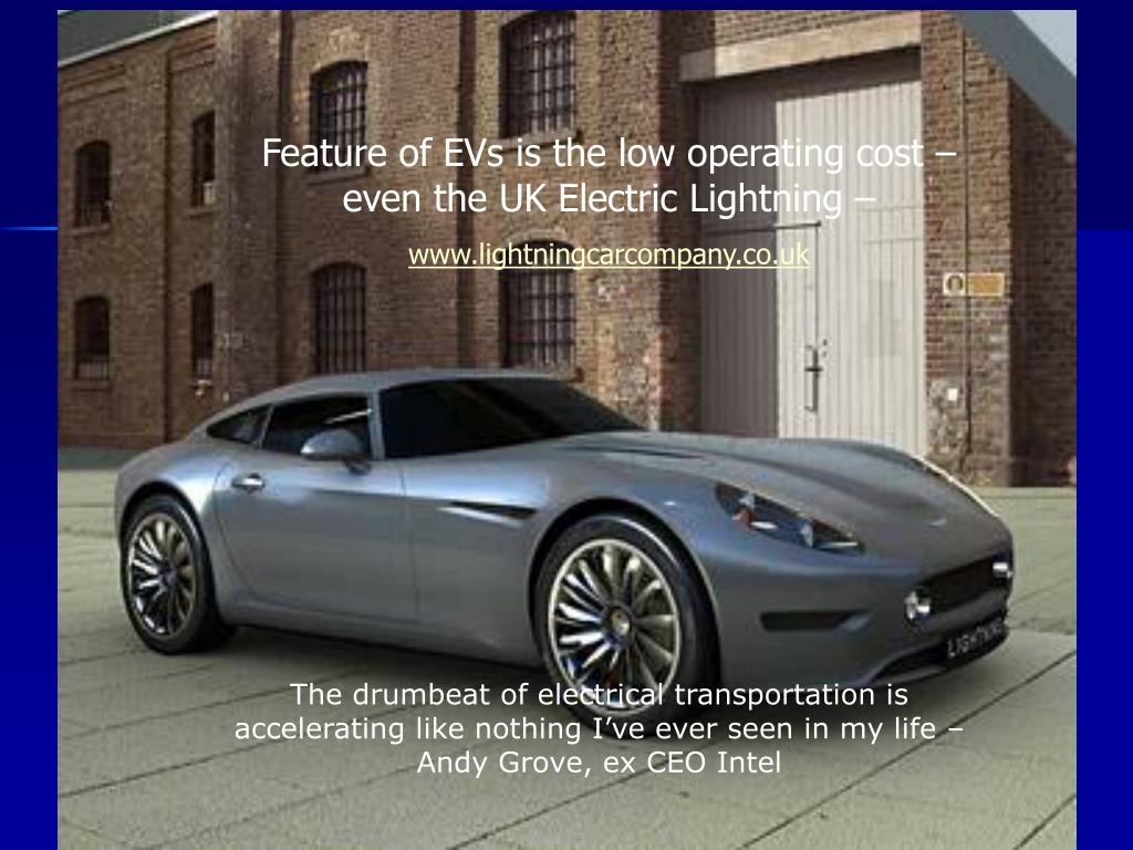 Feature of EVs is the low operating cost – even the UK Electric Lightning –