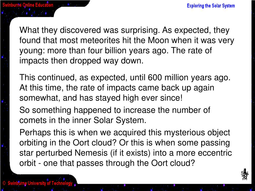 What they discovered was surprising. As expected, they found that most meteorites hit the Moon when it was very young: more than four billion years ago. The rate of impacts then dropped way down.