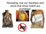 revealing low cut backless and shirts that show midriff are prohibited