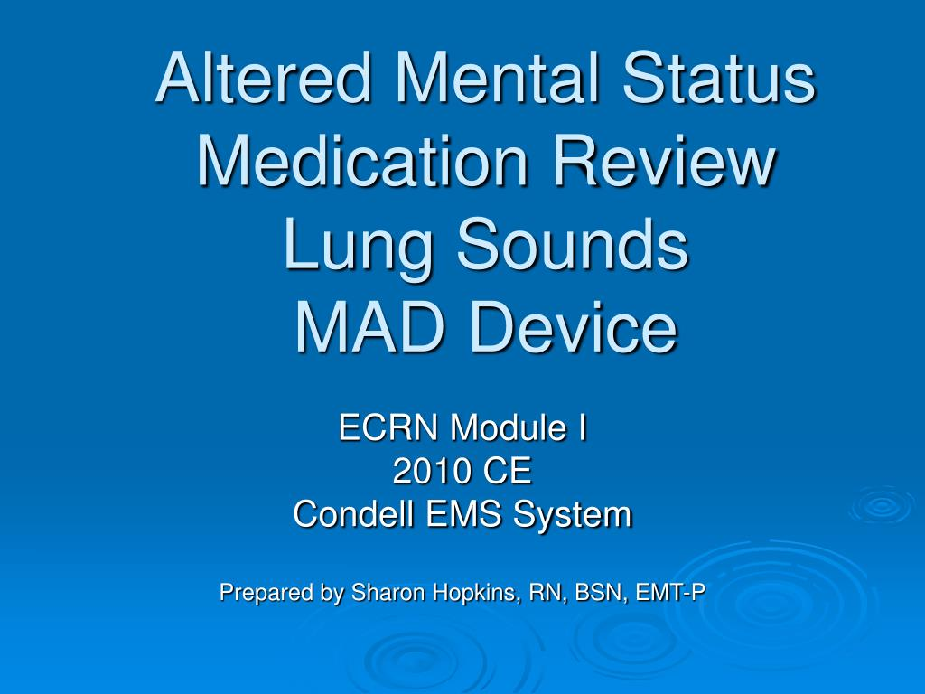 altered mental status medication review lung sounds mad device l.