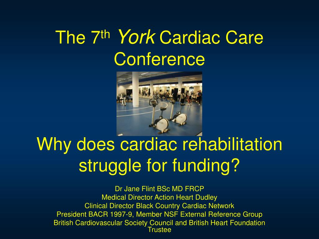 the 7 th york cardiac care conference why does cardiac rehabilitation struggle for funding l.