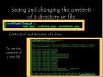 seeing and changing the contents of a directory or file