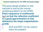 inverse scattering for the hpre and pulse design