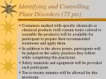 identifying and controlling plant disorders 75 pts