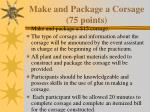 make and package a corsage 75 points