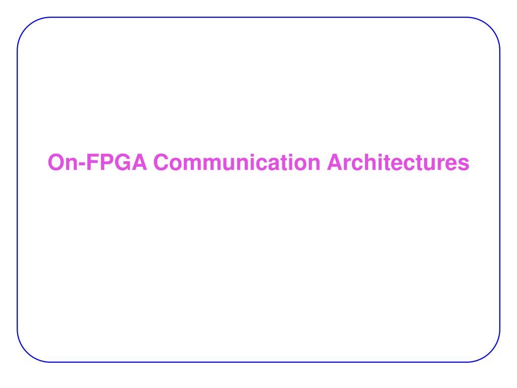 on fpga communication architectures l.